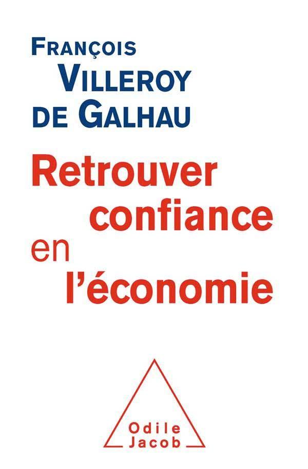 Retrouver confiance en l'économie par François Villeroy de Galhau,